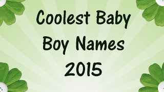 getlinkyoutube.com-Coolest Baby BOY NAMES for 2015!  Baby Names! 💚