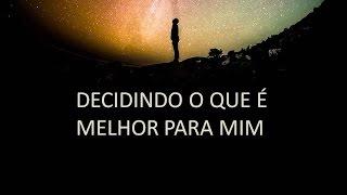 getlinkyoutube.com-DECIDINDO O QUE É MELHOR PARA MIM - 23.11.2016