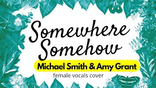 Somewhere Somehow - Michael Smith& Amy Grant FEMALE VOCALS ONLY COVER BY SHIELA