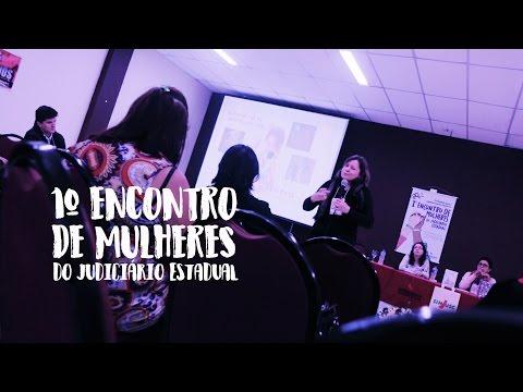Vídeo do 1º Encontro de Mulheres do Judiciário Estadual (19 e 20 de maio de 2017)