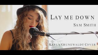 Lay Me Down - Sam Smith (Cover By Karla Grunewaldt)