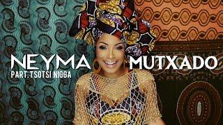 Neyma - Mutxado (Video Oficial) part. Tsotsi N****