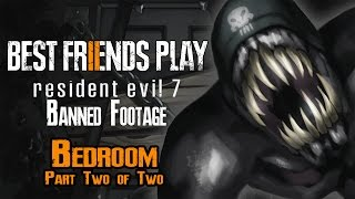 Two Best Friends Play Resident Evil 7 Banned Footage - Bedroom (Part 2/2)