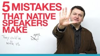 5 Native English Speaker Mistakes