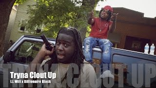 getlinkyoutube.com-I.L Will ft. Billionaire Black - Tryna Clout Up (Music Video)