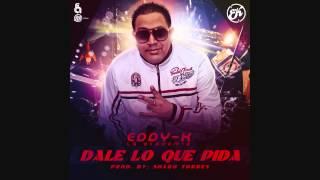 Eddy K- Dale lo que pida (Prod. Sharo Torres)
