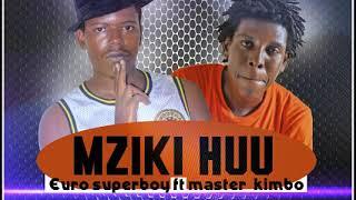 EURO SUPERBOY FT MASTER KIMBO & BABZ_MZIKI HUU