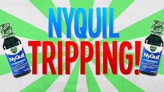 GETTING HIGH ON NYQUIL!