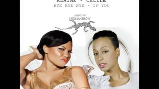 ALAINE FT CECILE - BYE BYE BYE - IF YOU mixed by DEZMANSHOW width=