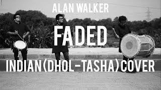 Indian (DHOL   TASHA) Cover   Faded   Alan Walker