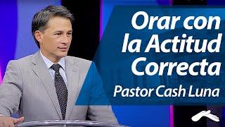 getlinkyoutube.com-Pastor Cash Luna - Orar con la Actitud Correcta