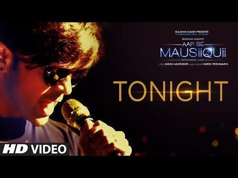 Tonight from AAP SE MAUSIIQUII  – Ft Himesh Reshammiya Full HD Video Song Watch Online