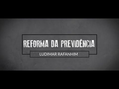 Reforma da Previdência - Ludimar Rafanhim