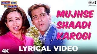 Mujhse Shaadi Karogi Lyrical   Dulhan Hum Le Jayenge   Salman Khan, Karisma   Alka Yagnik, Kumar