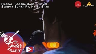 Harpal - Astha Band - Cover | Swoopna Suman Ft. Nattu Shah | Me & My Guitar | S04E03