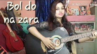 Bol Do Na Zara   Azhar   Armaan Malik   Female Cover by Moumita Sarkar