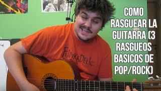 Como Rasguear la Guitarra (3 Rasgueos Básicos de Rock/Pop)