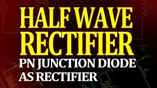 Half Wave Rectifier: PN Junction Diode as Rectifier - Physics Animated Videos