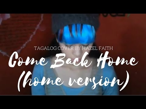 Come Back Home- Tagalog Cover