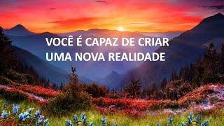 VOCÊ É CAPAZ DE CRIAR UMA NOVA REALIDADE -  09.03.2016