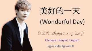 getlinkyoutube.com-Wonderful Day 美好的一天 Zhang Yixing 张艺兴 Lay Lyrics (Chi/Pinyin/Eng)