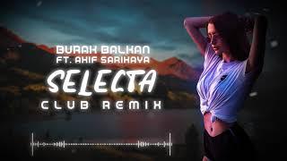 Burak Balkan Ft. Akif Sarıkaya   Selecta ( Club Remix ) 2019