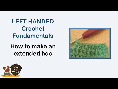 Extended half double crochet (ehdc) - LEFT handed Crochet Fundamentals #25