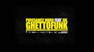 Puissance Nord - Ghettofunk (ft. Jul)