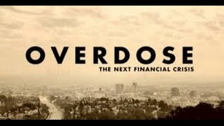Overdose The Next Financial Crisis / Sobredosis, La Próxima Crisis Financiera