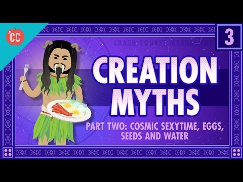 Cosmic Sexy Time, Eggs, Seeds, and Water: Crash Course Mythology #3