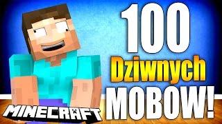 100 NAJDZIWNIEJSZYCH MOBÓW W MINECRAFT!