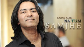 Sajjad Ali   Na Tum Samjhe (Official Video)