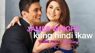 KUNG HINDI IKAW by JAMES WRIGHT [Theme from My Destiny] Lyric Video