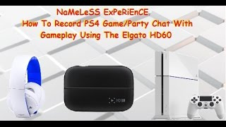 getlinkyoutube.com-HOW TO RECORD PS4 GAME/PARTY CHAT USING ELGATO HD60