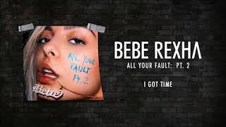 Bebe Rexha   I Got Time (Clean Version)