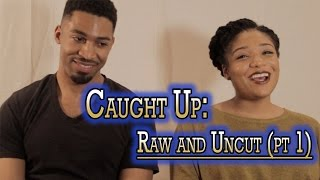 Caught Up: Raw and Uncut (Pt.I)