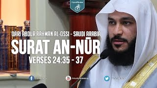 Amazing: Surat An-Nūr (The Light) - Qari Abdur Rahman Al-Ossi (Saudi Arabia)