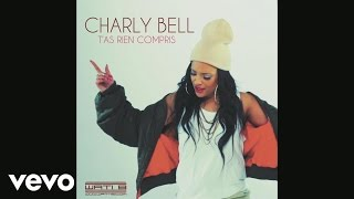 Charly Bell - T'as rien compris