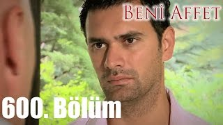 getlinkyoutube.com-Beni Affet - 600. Bölüm