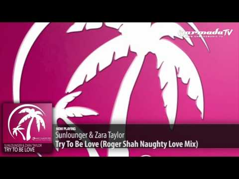 Sunlounger & Zara Taylor - Try To Be Love (Roger Shah Naughty Love Mix)