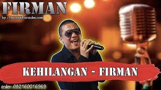 KEHILANGAN - FIRMAN karaoke tanpa vokal | KARAOKE FIRMAN