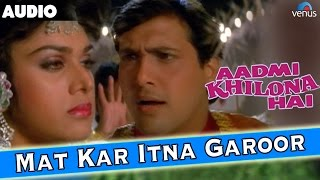 Aadmi Khilona Hai : Mat Kar Itna Garoor Full Audio Song With Lyrics | Govinda, Meenakshi Seshadri |