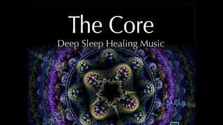 getlinkyoutube.com-THE CORE - Deep Sleep Healing Music - with binaural beats and isochronic tones