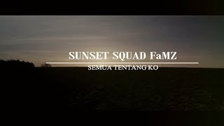 SUNSET SQUAD FaMZ_Semua Tentang Ko (Official Lyric Video) 2018