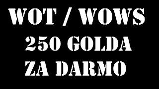 WoT / WoWs - 250 Golda Za Darmo