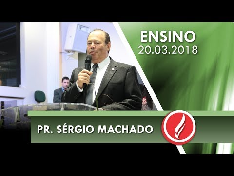Culto de Ensino - Pr. Sérgio Machado - 20 03 2018