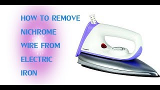 HOW TO REMOVE NICHROME WIRE FROM ELECTRIC IRON   F2E  