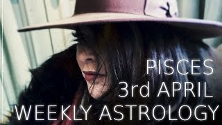 Pisces Weekly AStrology Forecast April 3rd 2017