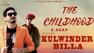 Z Deep | The Childhood | feat. Kulwinder Billa | Brand New Punjabi Song 2015