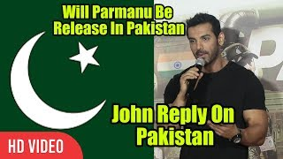 Will Parmanu Be Release In Pakistan | John Abraham Reaction | Parmanu Trailer Launch